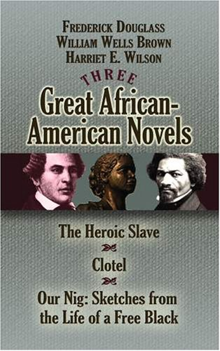 Three Great African-American Novels The Heroic Slave, Clotel and Our Nig - Sketches from the Life of a Free Black  2008 edition cover