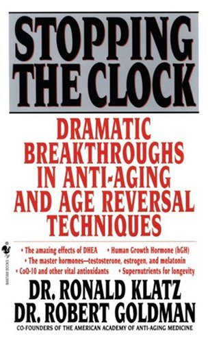 Stopping the Clock Dramatic Breakthroughs in Anti-Aging and Age Reversal Techniques Reprint  9780553577518 Front Cover