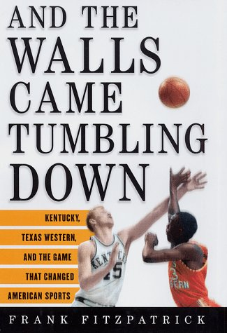 And the Walls Came Tumbling Down Kentucky, Texas Western, and the Game That Changed American Sports  1999 edition cover