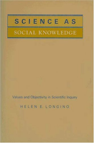 Science as Social Knowledge Values and Objectivity in Scientific Inquiry  1990 edition cover