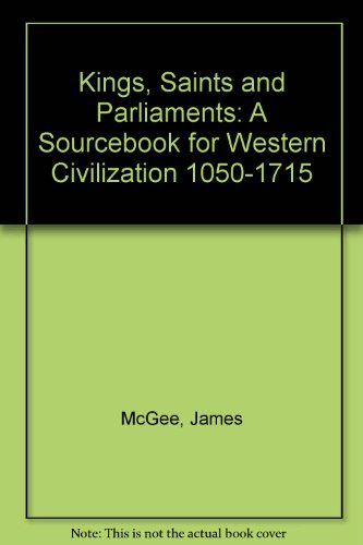 Kings, Saints and Parliaments A Sourcebook for Western Civilization, 1050-1715 2nd (Revised) 9780757562518 Front Cover