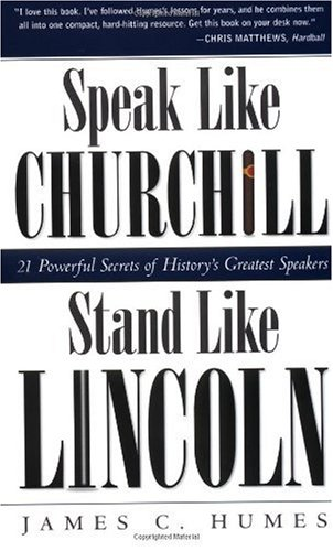 Speak Like Churchill, Stand Like Lincoln 21 Powerful Secrets of History's Greatest Speakers  2002 edition cover
