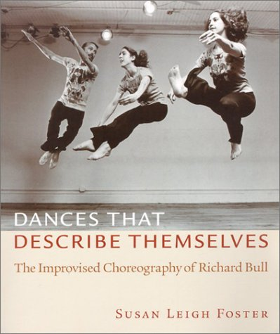 Dances That Describe Themselves The Improvised Choreography of Richard Bull  2002 edition cover