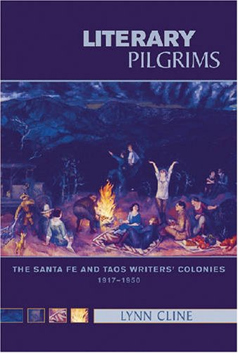 Literary Pilgrims The Santa Fe and Taos Writers' Colonies, 1917-1950  2007 edition cover