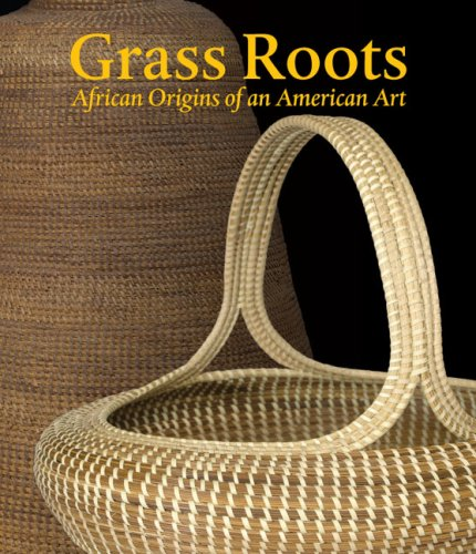 Grass Roots African Origins of an American Art  2008 9780945802518 Front Cover
