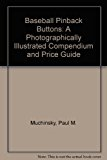 Baseball Pinback Buttons : A Photographically Illustrated Compendium and Price Guide  2004 9780974934518 Front Cover