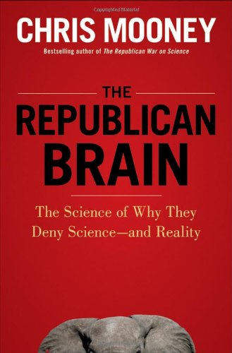 Republican Brain The Science of Why They Deny Science--And Reality  2012 edition cover