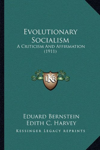 Evolutionary Socialism A Criticism and Affirmation (1911) N/A 9781166460518 Front Cover