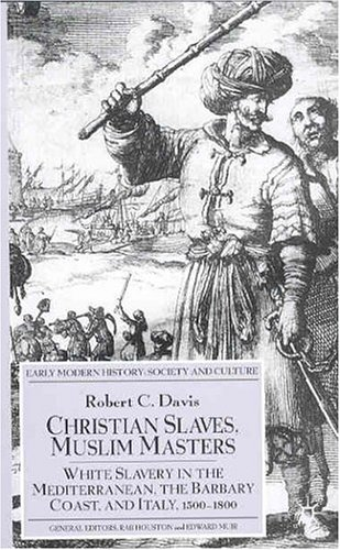 Christian Slaves, Muslim Masters White Slavery in the Mediterranean, the Barbary Coast and Italy, 1500-1800  2003 edition cover