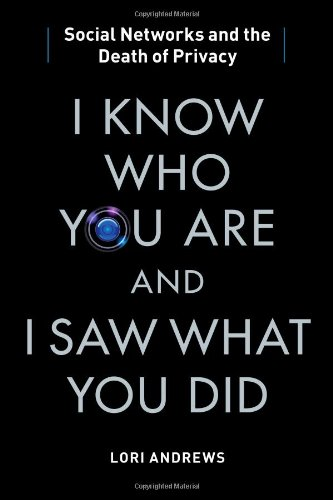 I Know Who You Are and I Saw What You Did Social Networks and the Death of Privacy  2012 9781451650518 Front Cover