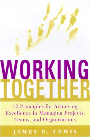 Working Together 12 Principles for Achieving Excellence in Managing Projects, Teams and Organizations  2002 9780071379519 Front Cover