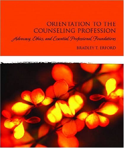 Orientation to the Counseling Profession Advocacy, Ethics, and Essential Professional Foundations  2010 edition cover