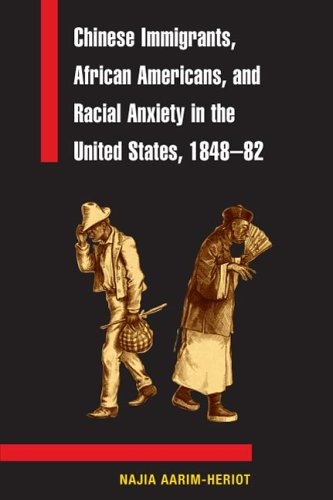 Chinese Immigrants, African Americans, and Racial Anxiety in the United States, 1848-82  N/A 9780252073519 Front Cover