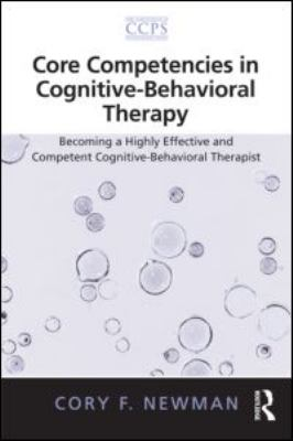 Core Competencies in Cognitive-Behavioral Therapy Becoming a Highly Effective and Competent Cognitive-Behavioral Therapist  2013 edition cover