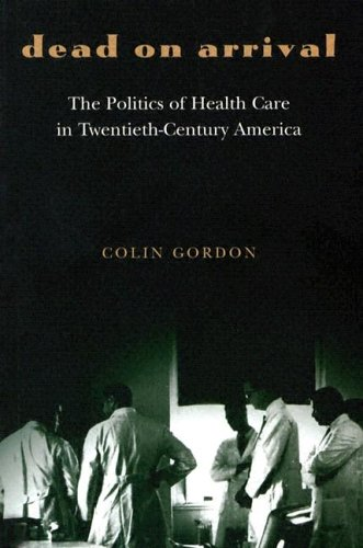 Dead on Arrival The Politics of Health Care in Twentieth-Century America  2003 edition cover