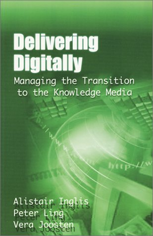 Delivering Digitally Managing the Transition to the Knowledge Media  2000 9780749434519 Front Cover