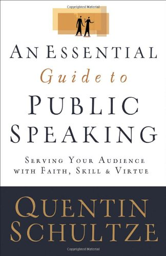 Essential Guide to Public Speaking Serving Your Audience with Faith, Skill, and Virtue  2006 edition cover