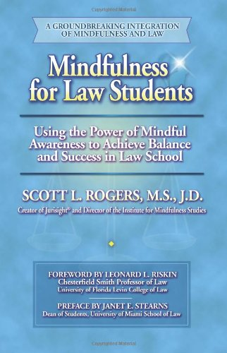Mindfulness for Law Students Applying the Power of Mindful Awareness to Achieve Balance and Success in Law School  2009 9780977345519 Front Cover