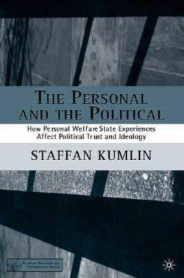Personal and the Political How Personal Welfare State Experiences Affect Political Trust and Ideology  2004 9781403964519 Front Cover