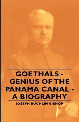 Goethals: Genius of the Panama Canal - a Biography  2007 9781406765519 Front Cover