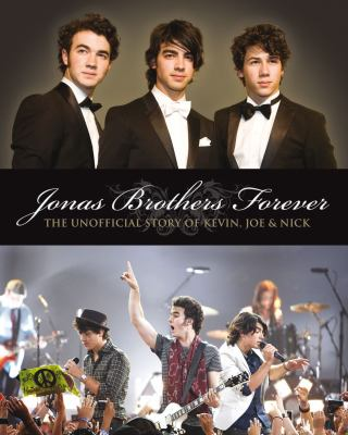 Jonas Brothers Forever The Unofficial Story of Kevin, Joe and Nick  2009 9781550228519 Front Cover