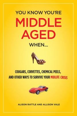You Know You Are Middle Aged When... Cougars, Corvettes, Chemical Peels, and Other Ways to Survive Your Midlife Crisi  2009 9781606521519 Front Cover