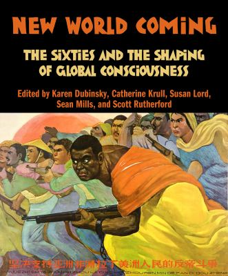 New World Coming The Sixties and the Shaping of Global Consciousness  2009 9781897071519 Front Cover