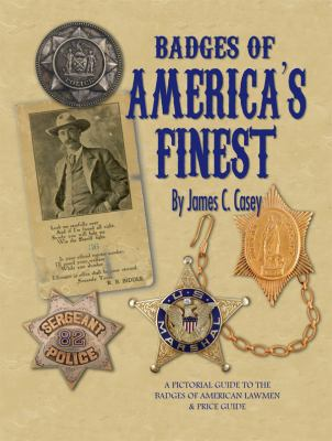 Badges of America's Finest A Pictorial Guide to Badges of the American Lawman and Price Guide  2008 9781932439519 Front Cover