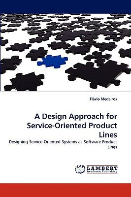 Design Approach for Service-Oriented Product Lines N/A 9783838359519 Front Cover