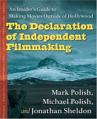 Declaration of Independent Filmmaking An Insider's Guide to Making Movies Outside of Hollywood  2005 edition cover