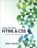 Learn to Code HTML and CSS Develop and Style Websites  2014 edition cover