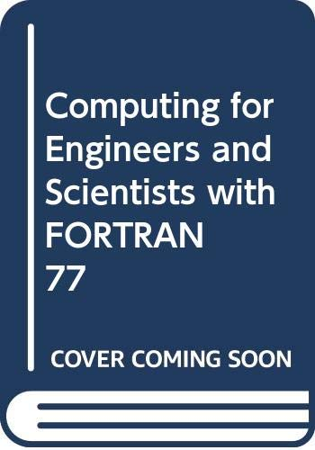 Computing for Engineers and Scientists with FORTRAN 77  2nd 1988 9780471625520 Front Cover