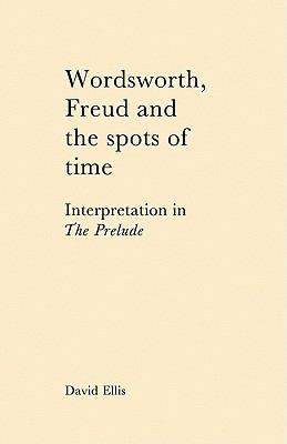 Wordsworth, Freud and the Spots of Time Interpretation in 'the Prelude'  2010 9780521128520 Front Cover
