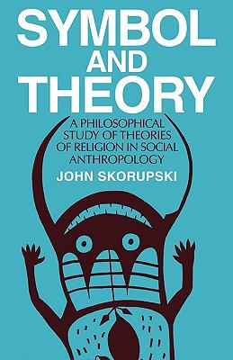 Symbol and Theory A Philosophical Study of Theories of Religion in Social Anthropology N/A 9780521272520 Front Cover
