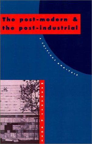 Post-Modern and the Post-Industrial A Critical Analysis  1991 9780521409520 Front Cover