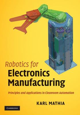 Robotics for Electronics Manufacturing Principles and Applications in Cleanroom Automation  2010 9780521876520 Front Cover