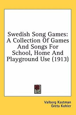 Swedish Song Games : A Collection of Games and Songs for School, Home and Playground Use (1913) N/A 9780548820520 Front Cover