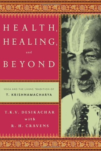 Health, Healing, and Beyond Yoga and the Living Tradition of T. Krishnamacharya  2011 edition cover