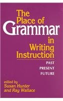 Place of Grammar in Writing Instruction Past, Present, Future N/A edition cover