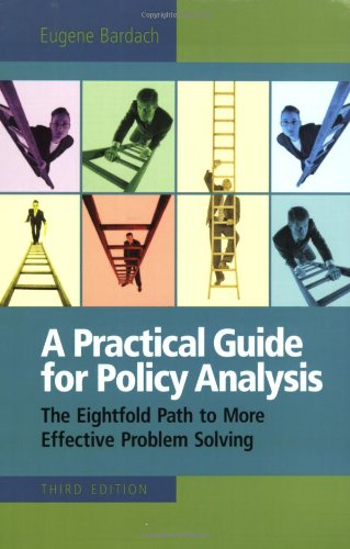 Practical Guide for Policy Analysis The Eightfold Path to More Effective Problem Solving 3rd 2007 (Revised) 9780872899520 Front Cover