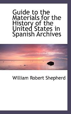 Guide to the Materials for the History of the United States in Spanish Archives N/A 9781115582520 Front Cover