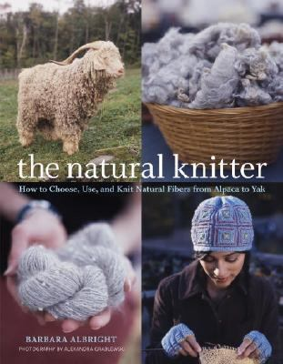 Natural Knitter How to Choose, Use, and Knit Natural Fibers from Alpaca to Yak  2006 9781400053520 Front Cover
