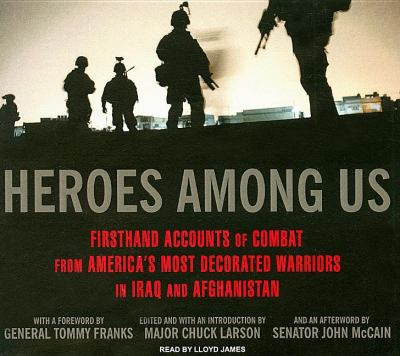 Heroes Among Us: Firsthand Accounts of Combat from America's Most Decorated Warriors in Iraq and Afghanistan, Library Edition  2008 9781400136520 Front Cover