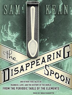 The Disappearing Spoon: And Other True Tales of Madness, Love, and the History of the World from the Periodic Table of the Elements  2010 9781400149520 Front Cover