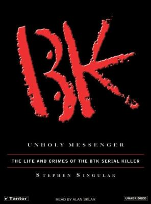 Unholy Messenger: The Life and Crimes of the Btk Serial Killer  2006 9781400152520 Front Cover