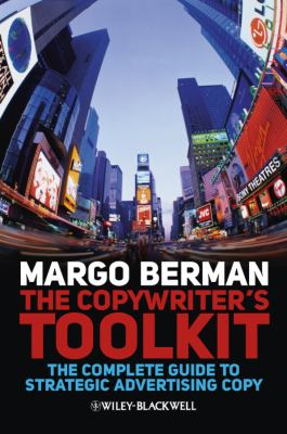 Copywriter's Toolkit The Complete Guide to Strategic Advertising Copy 2nd 2012 9781405199520 Front Cover