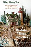 Realistic Village Vignettes Now That I Have All These Beautiful Little Houses, What Can I Do with Them? N/A 9781491073520 Front Cover