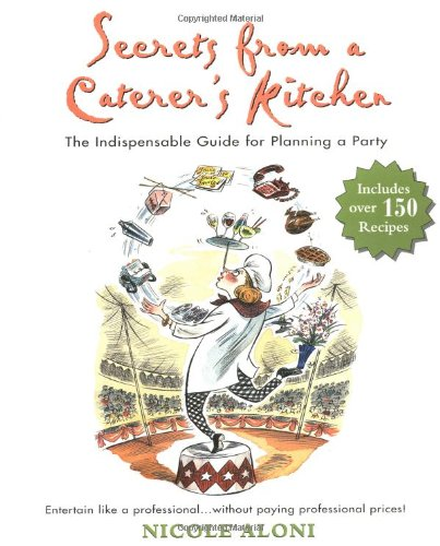 Secrets from a Caterer's Kitchen The Indispensable Guide for Planning a Party  2001 9781557883520 Front Cover