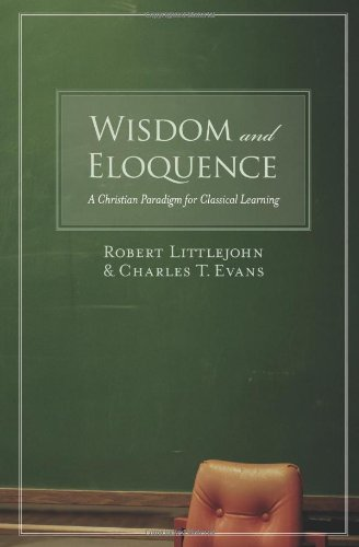 Wisdom and Eloquence A Christian Paradigm for Classical Learning  2006 edition cover