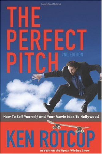 Perfect Pitch How to Sell Yourself and Your Movie Idea to Hollywood 2nd 2009 9781932907520 Front Cover